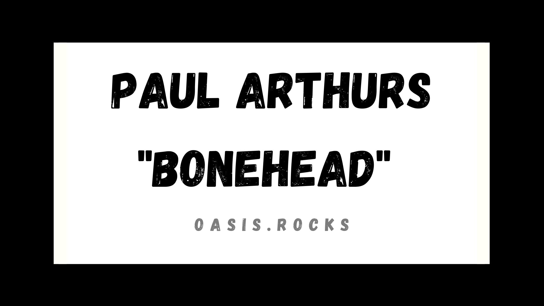 Paul Arthurs, besser bekannt als Bonehead, war ein Band-Mitglied von Oasis.