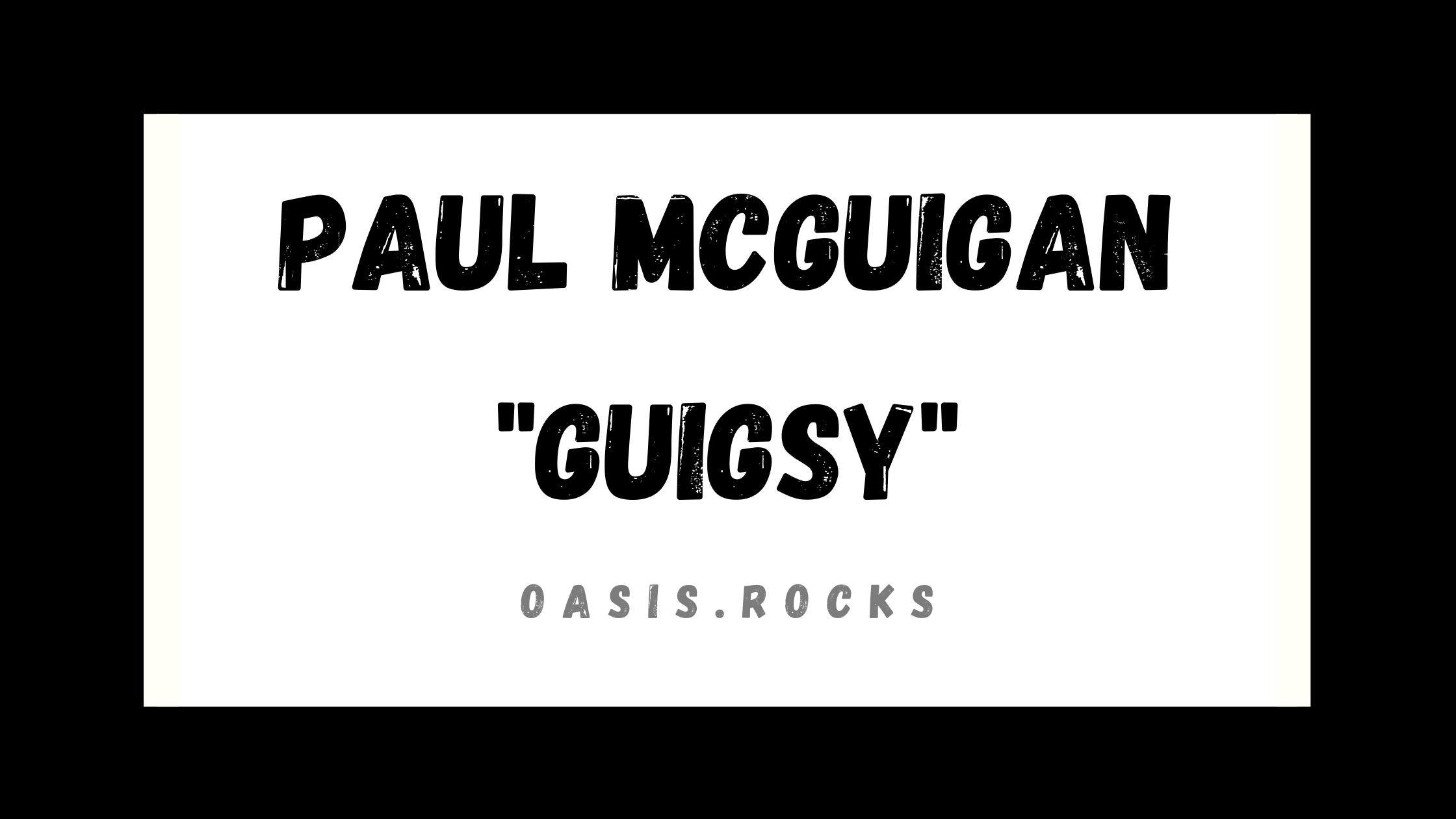 Paul McGuigan, besser bekannt als Guigsy, war ein Band-Mitglied von Oasis.